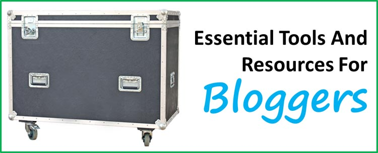 Essential Tools And Resources For Bloggers