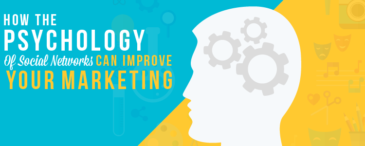 How The Psychology Of Social Networks Can Improve Your Marketing
